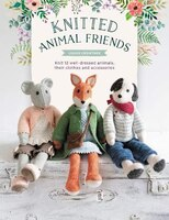 Knitted Animal Friends: Over 40 Knitting Patterns For Adorable Animal Dolls, Their Clothes And…