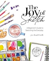 The Joy Of Sketch: A Beginner's Guide To Sketching The Everyday