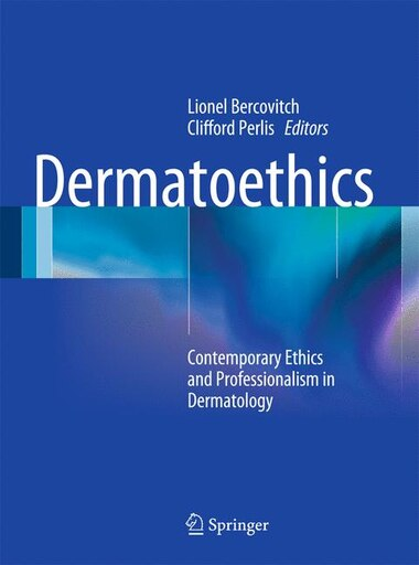 Dermatoethics: Contemporary Ethics and Professionalism in Dermatology de Lionel Bercovitch