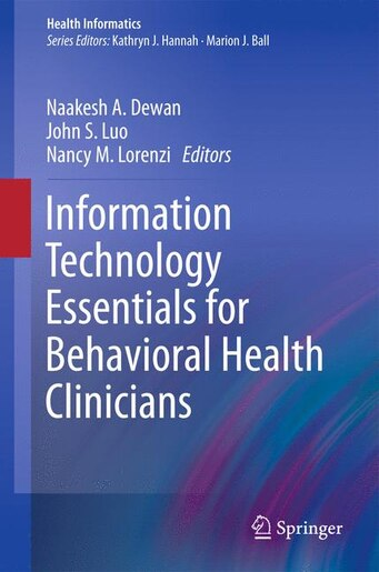 Information Technology Essentials for Behavioral Health Clinicians de Naakesh Dewan