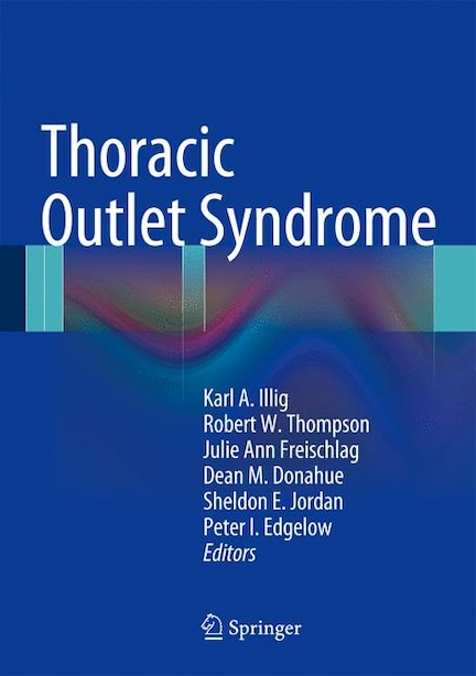 Thoracic Outlet Syndrome by Karl A. Illig