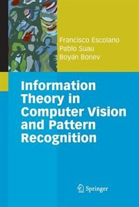 Information Theory in Computer Vision and Pattern Recognition by Francisco Escolano Ruiz