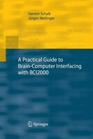 A Practical Guide to Brain-Computer Interfacing with BCI2000: General-Purpose Software for Brain…
