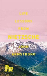 Life Lessons From Nietzsche: The School Of Life