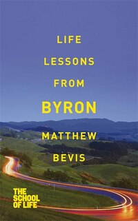 Life Lessons From Byron: The School Of Life