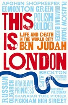 This Is London: Life And Death In The World City