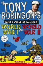 Sir Tony Robinson's Weird World Of Wonders: World War I And World War Ii: World War I And World