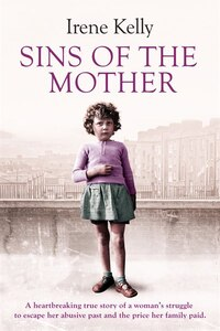 Sins Of The Mother: A Heartbreaking True Story Of A Woman's Struggle To Escape Her Past And The…