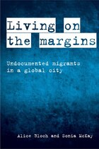 Living On The Margins: Undocumented Migrants In A Global City