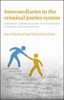 Intermediaries In The Criminal Justice System: Improving Communication For Vulnerable Witnesses And Defendants by Joyce Plotnikoff