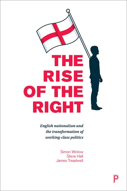 The Rise Of The Right: English Nationalism And The Transformation Of Working-class Politics de Simon Winlow