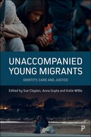 Unaccompanied Young Migrants: Identity, Care And Justice