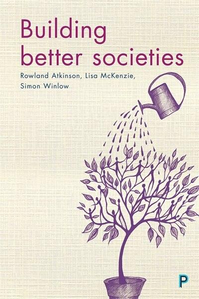 Building Better Societies: Thinking The Pro-social de Rowland Atkinson