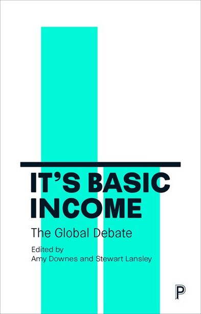 It's Basic Income: The Global Debate by Amy Downes