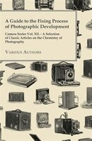 A   Guide to the Fixing Process of Photographic Development - Camera Series Vol. XII. - A Selection…
