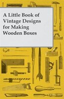 A Little Book of Vintage Designs for Making Wooden Boxes