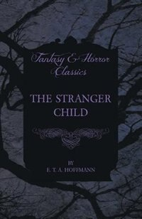 The Stranger Child (Fantasy and Horror Classics)