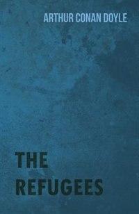 The Refugees by Arthur Conan Doyle