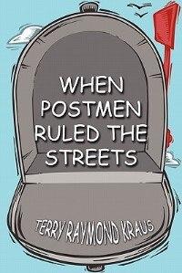When Postmen Ruled the Streets de Terry Raymond Kraus