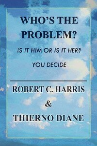 Book Who's the Problem?: Is It Him or Is It Her? You Decide by Robert C. Harris