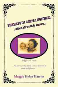 Perhaps in God's Lifetime! by Maggie Helen Harries