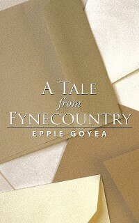A Tale From Fynecountry by Eppie Goyea