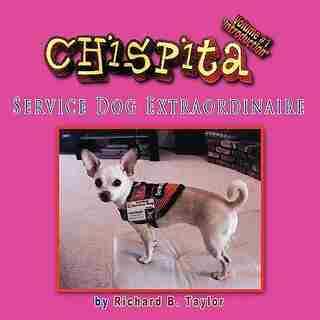 Chispita Service Dog Extraordinaire Volume 1.: Introduction by Richard B. Taylor