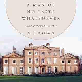 A Man of No Taste Whatsoever: Joseph Pocklington 1736-1817 by M. E. Brown