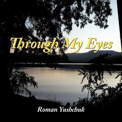 Through My Eyes by Roman Yushchuk