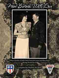 From Burma With Love: Fifteen Months Of Daily Letters Between Irwin And Mary Reiss During World War Ii by Stephen W. Reiss