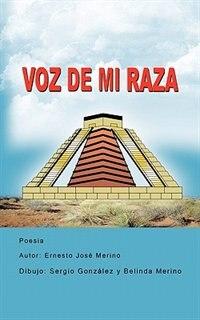 Voz De Mi Raza by Ernesto José Merino