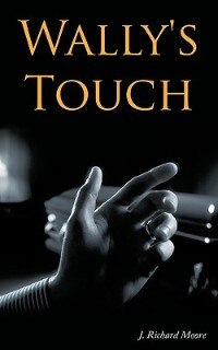 Wally's Touch by J. Richard Moore