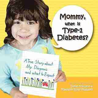 Mommy, What Is Type-1 Diabetes?: A True Story About My Diagnosis And What To Expect by Irene Mallano