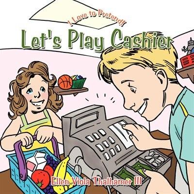 Let's Play Cashier: I Love To Pretend! by Ellen Viola III Thalhamer