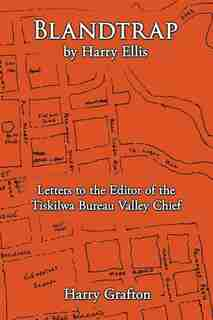Blandtrap By Harry Ellis: Letters To The Editor Of The Tiskilwa Bureau Valley Chief by Harry Grafton