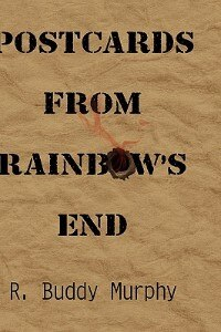 Postcards from Rainbow's End by R. Buddy Murphy