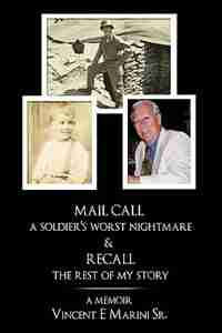 MAIL CALL a soldier's worst nightmare & RECALL the rest of my story: A Memoir by Vincent E. Marini Sr