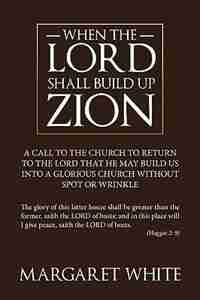 When The Lord Shall Build Up Zion by Margaret White