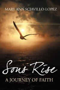 Sons Rise: A Journey of Faith by Mary Ann Sciavillo-Lopez