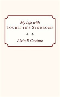 My Life with Tourette Syndrome by Alvin F. Couture