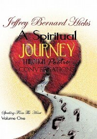 A Spiritual Journey Through Poetic Conversations: Speaking From The Heart by Jeffrey Bernard Hicks