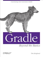 Gradle Beyond The Basics: Customizing Next-generation Builds