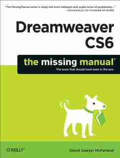 Dreamweaver Cs6: The Missing Manual by David Sawyer Mcfarland