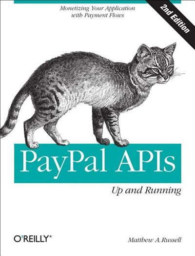 Paypal Apis: Up And Running: Monetizing Your Application With Payment Flows by Matthew A. Russell
