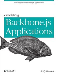 Developing Backbone.js Applications: Building Better Javascript Applications
