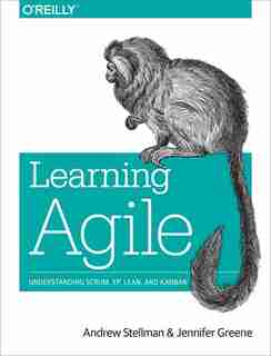 Learning Agile: Understanding Scrum, Xp, Lean, And Kanban by Andrew Stellman