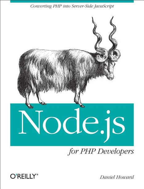 Node.js For Php Developers: Porting Php To Node.js by Daniel Howard