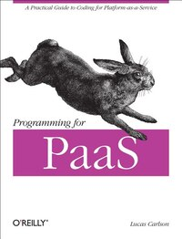 Programming For Paas: A Practical Guide To Coding For Platform-as-a-service