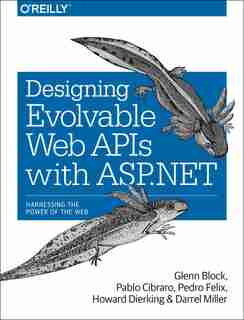 Designing Evolvable Web Apis With Asp.net: Harnessing The Power Of The Web by Glenn Block