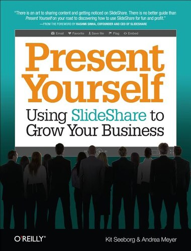 Present Yourself: Using Slideshare To Grow Your Business by Kit Seeborg